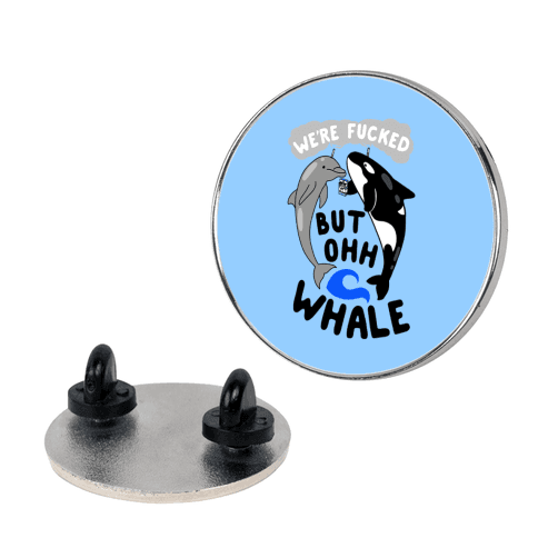 We're F***ed But Oh Whale Pin