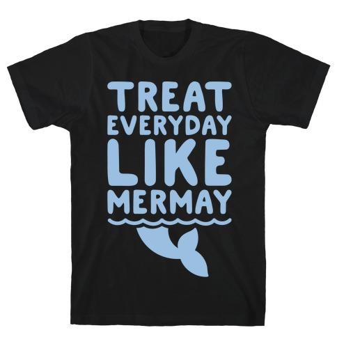 Treat Everyday Like Mermay White Print T-Shirt