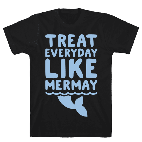 Treat Everyday Like Mermay White Print Mens T-Shirt