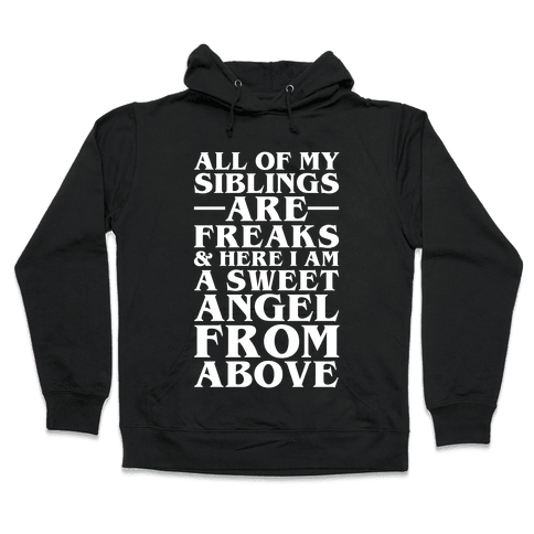 All Of My Siblings are Freaks and Here I am a Sweet Angel From Above Hooded Sweatshirt