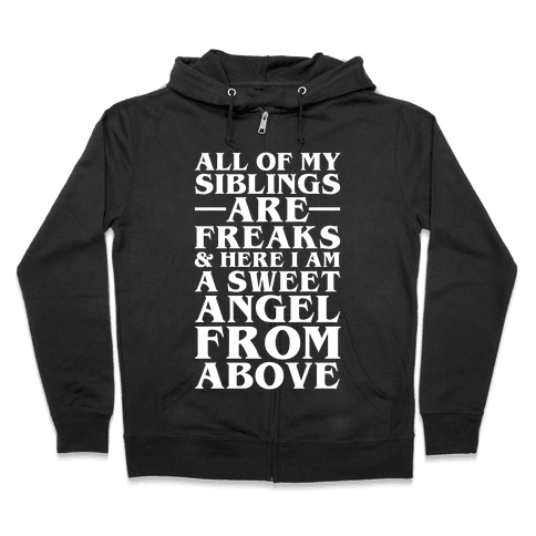 All Of My Siblings are Freaks and Here I am a Sweet Angel From Above Zip Hoodie
