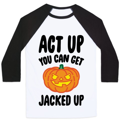 Act Up You Can Get Jacked Up Halloween Parody Baseball Tee