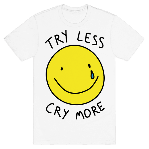 Try Less Cry More