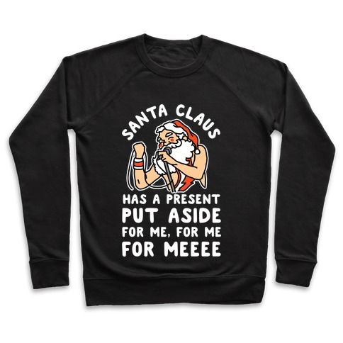 Santa Claus Has a Present Put Aside for Me Pullover