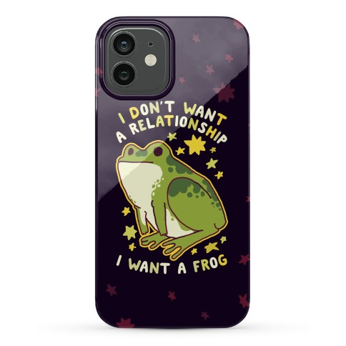 I Don't Want a Relationship I Want a Frog Phone Case