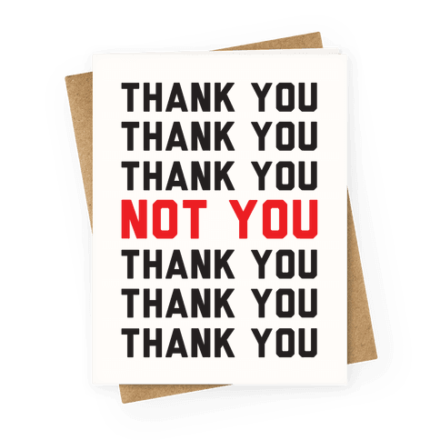 Thank You Not You Greeting Card