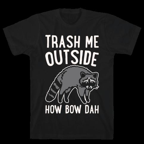 Trash Me Outside How Bow Dah Raccoon Parody White Print Mens T-Shirt