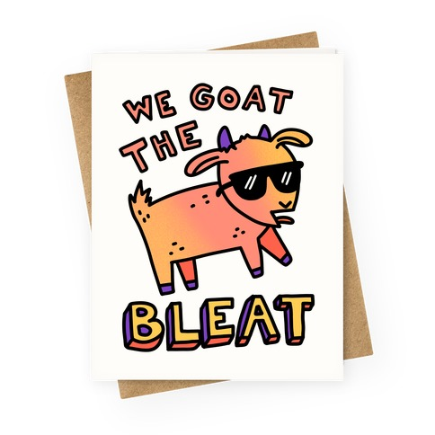 We Goat The Bleat Greeting Card