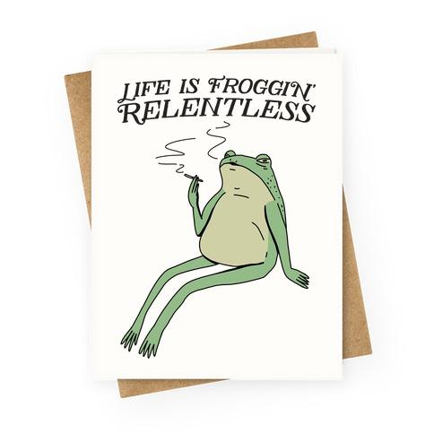Life Is Froggin' Relentless Frog Greeting Card