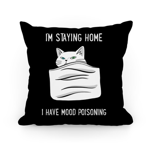 I'm Staying Home I Have Mood Poisoning Pillow
