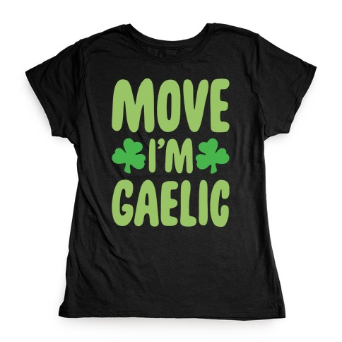 Move I'm Gaelic Parody White Print Womens T-Shirt