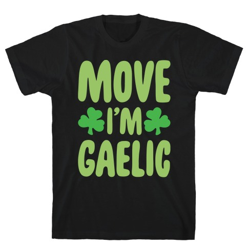 Move I'm Gaelic Parody White Print T-Shirt