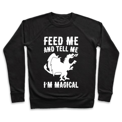 Feed Me and Tell Me I'm Magical White Print Pullover