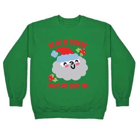 He Do Be Lookin' Holly And Jolly Tho White Print Pullover