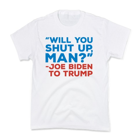 Will You Shut Up Man Debate Quote Kids T-Shirt
