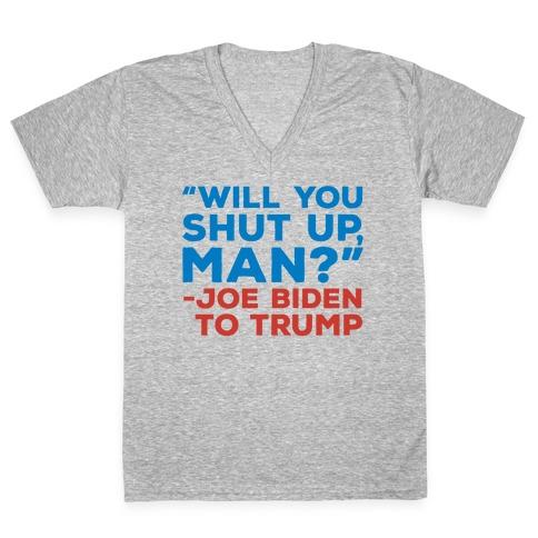 Will You Shut Up Man Debate Quote V-Neck Tee Shirt
