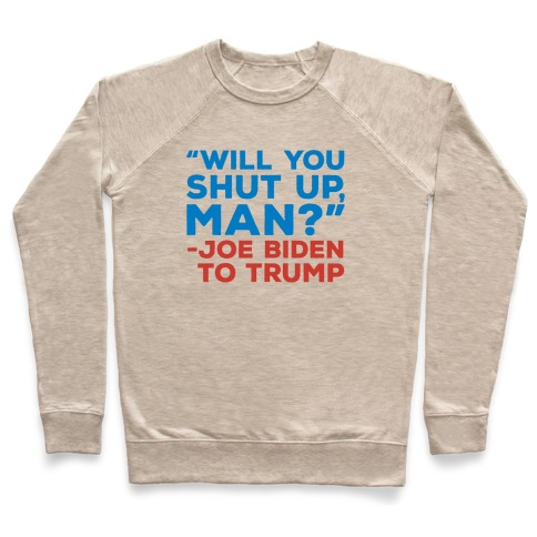 Will You Shut Up Man Debate Quote Pullover