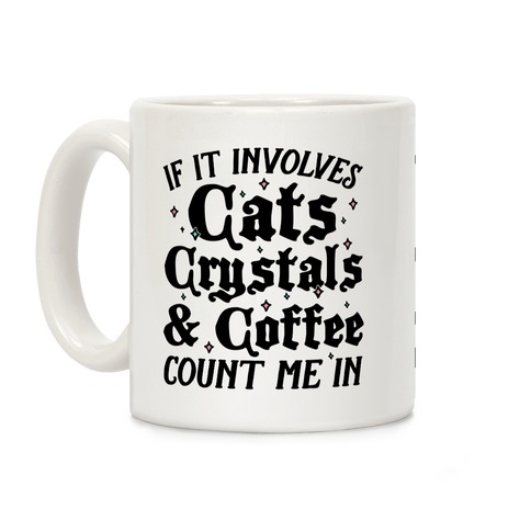 If It Involves Cats, Crystals & Coffee Coffee Mug