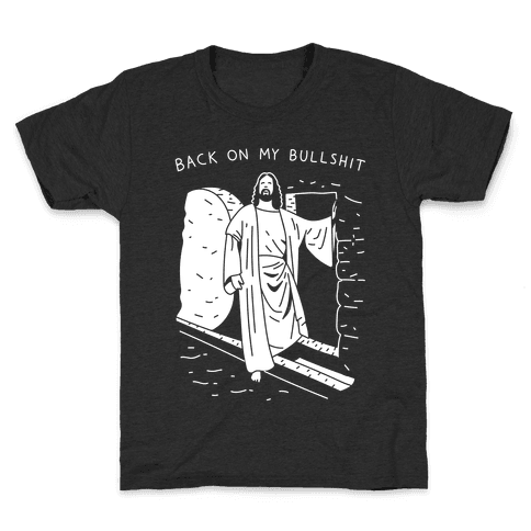 Back On My Bullshit Jesus Kids T-Shirt