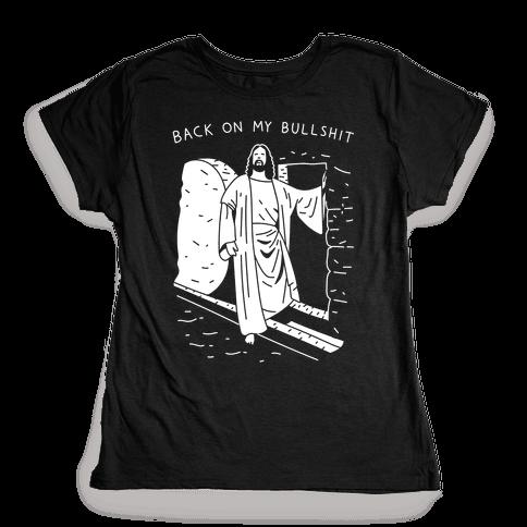 Back On My Bullshit Jesus Womens T-Shirt