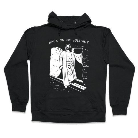 Back On My Bullshit Jesus Hooded Sweatshirt
