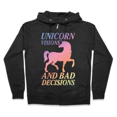 Unicorn Visions and Bad Decisions Zip Hoodie