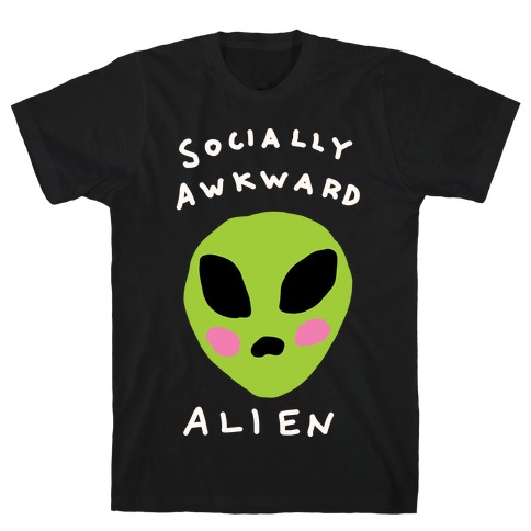 Socially Awkward Alien T-Shirt