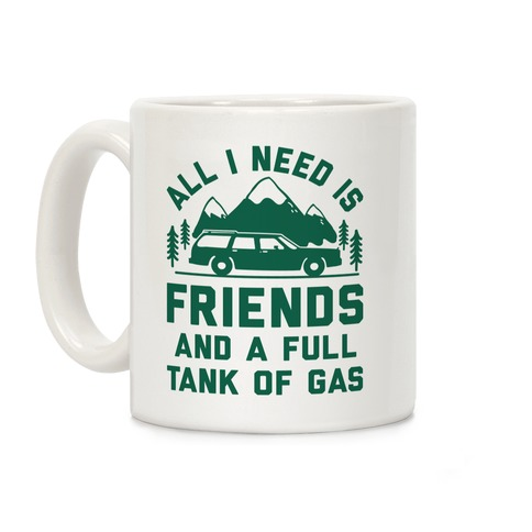 All I Need Is Friends and a Full Tank of Gas Coffee Mug