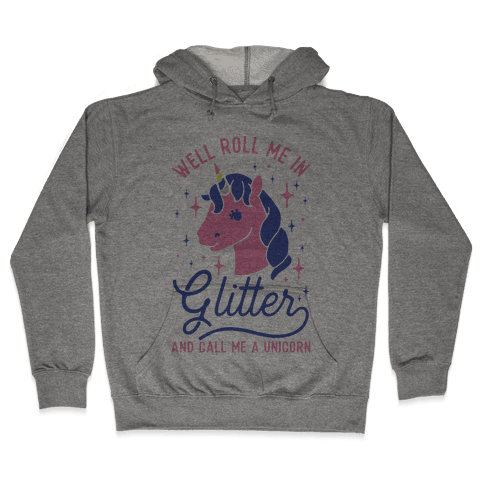 Well Roll Me In Glitter And Call Me a Unicorn Hooded Sweatshirt
