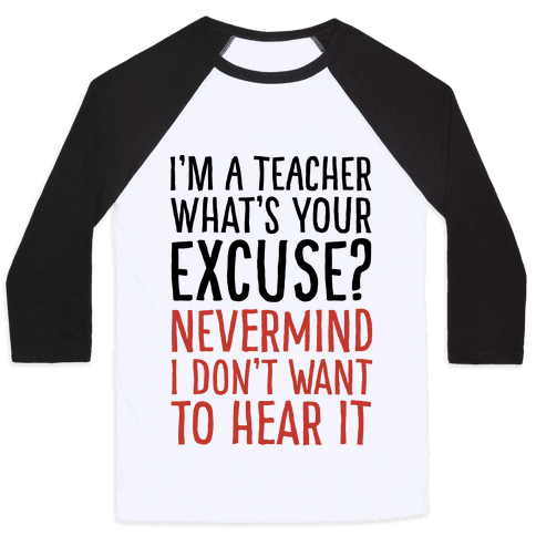 I'm A Teacher What's Your Excuse Baseball Tee