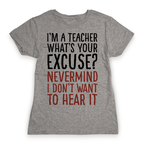 I'm A Teacher What's Your Excuse Womens T-Shirt
