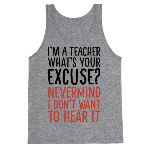 I'm A Teacher What's Your Excuse Tank Top