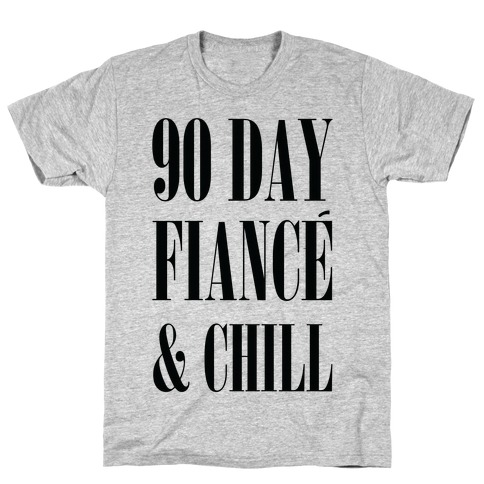 90 Day Fianc' & Chill T-Shirt