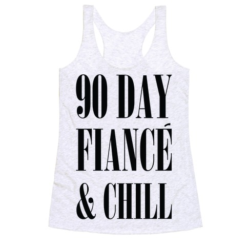 90 Day Fianc' & Chill Racerback Tank Top