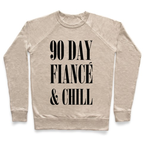 90 Day Fianc' & Chill Pullover