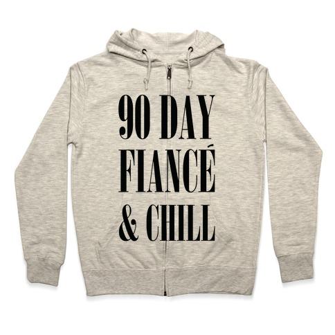 90 Day Fianc' & Chill Zip Hoodie