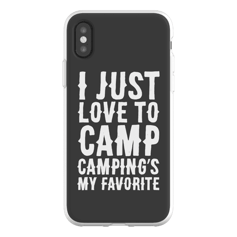 I Just Love To Camp Camping's My Favorite Parody Phone Flexi-Case