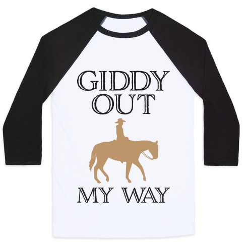 Giddy Out My Way Baseball Tee