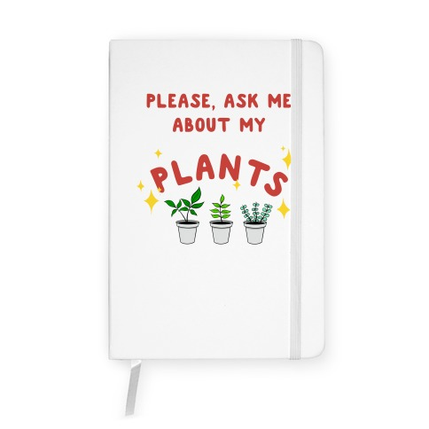 Please, Ask Me About My Plants Notebook
