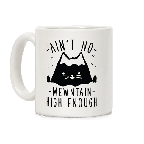 Ain't No Mewntain Coffee Mug