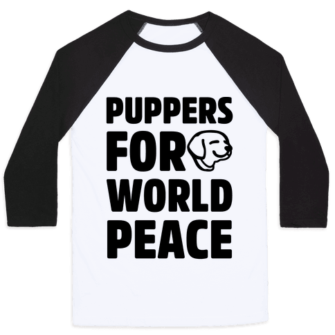 Puppers For World Peace  Baseball Tee