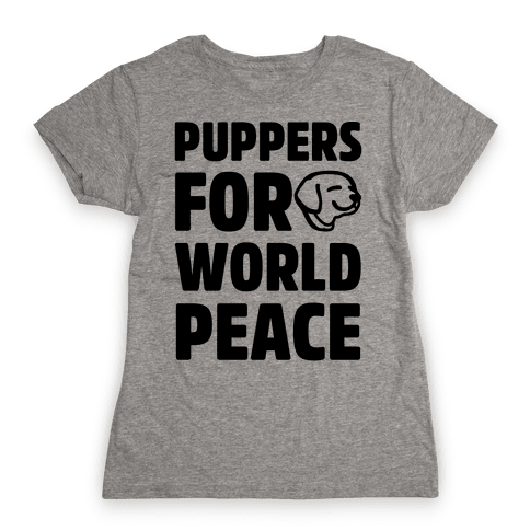 Puppers For World Peace  Womens T-Shirt