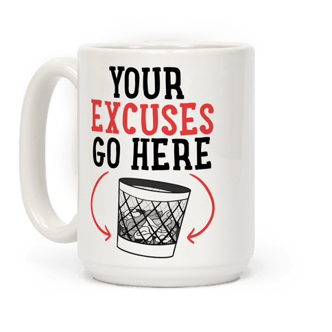 Your Excuses Go Here Coffee Mug
