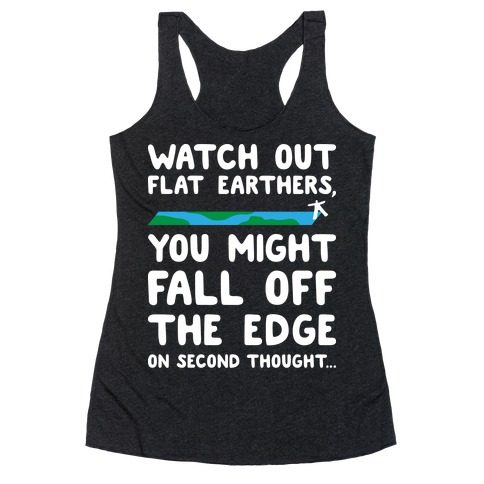 Watch Out Flat Earthers Racerback Tank Top