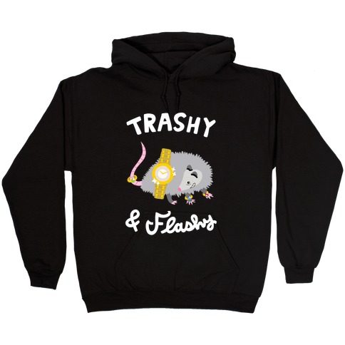 Trashy & Flashy Hooded Sweatshirt