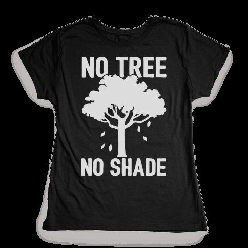 No Tree No Shade Womens T-Shirt
