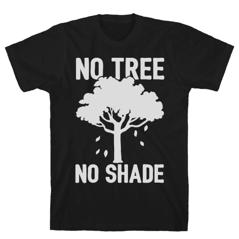 No Tree No Shade Mens T-Shirt