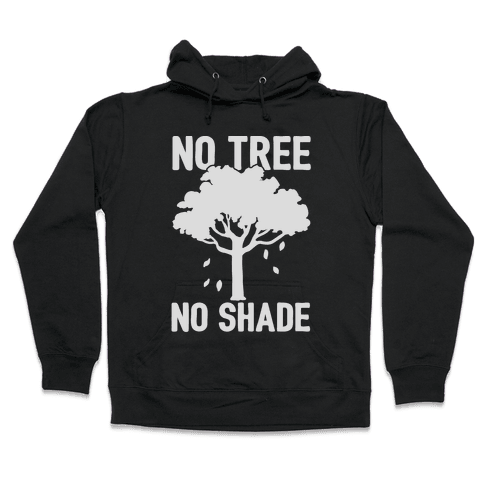 No Tree No Shade Hooded Sweatshirt
