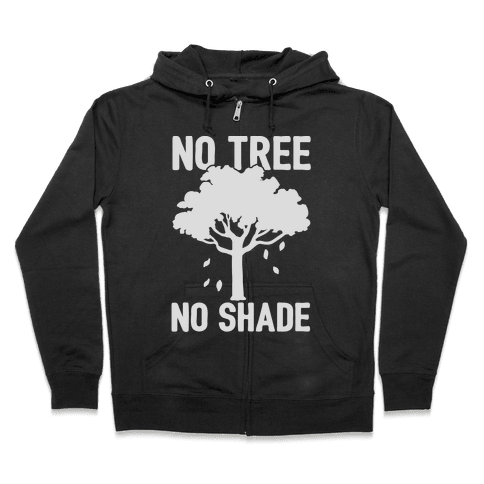 No Tree No Shade Zip Hoodie