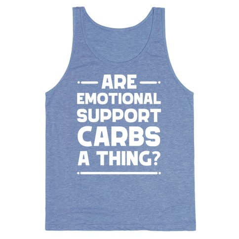 Are Emotional Support Carbs A Thing?  Tank Top